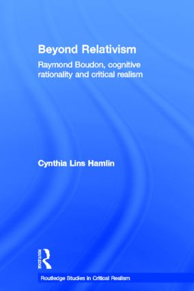 Beyond Relativism: Raymond Boudon, Cognitive Rationality and Critical Realism (Paperback) book cover