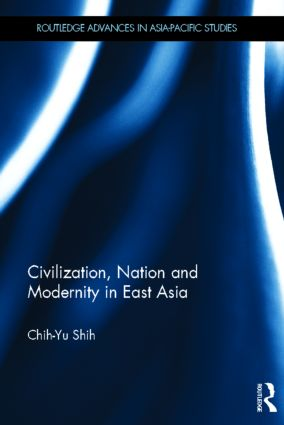 Civilization, Nation and Modernity in East Asia (Hardback) book cover