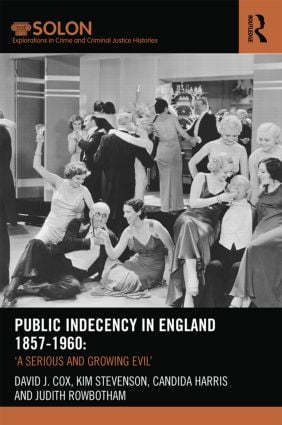 Public Indecency in England 1857-1960: 'A Serious and Growing Evil' (Hardback) book cover