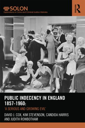 Public Indecency in England 1857-1960: 'A Serious and Growing Evil' book cover