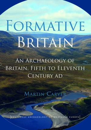 Formative Britain: An Archaeology of Britain, Fifth to Eleventh Century AD, 1st Edition (Paperback) book cover