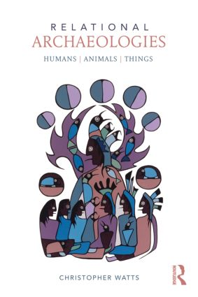 Relational Archaeologies: Humans, Animals, Things (Paperback) book cover