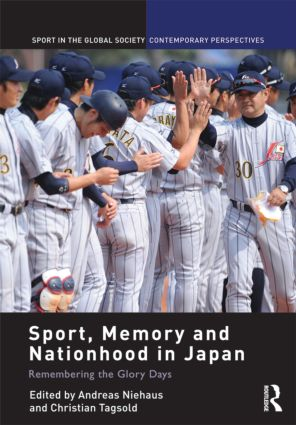 Sport, Memory and Nationhood in Japan: Remembering the Glory Days (Hardback) book cover