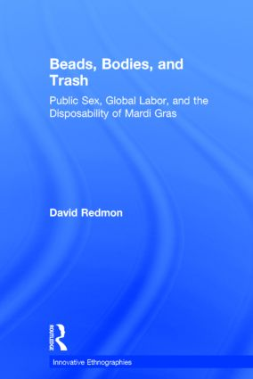Beads, Bodies, and Trash: Public Sex, Global Labor, and the Disposability of Mardi Gras book cover