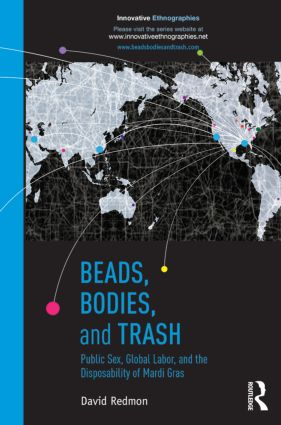 Beads, Bodies, and Trash: Public Sex, Global Labor, and the Disposability of Mardi Gras (Paperback) book cover