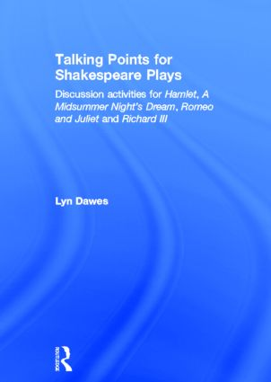 Talking Points for Shakespeare Plays: Discussion activities for Hamlet, A Midsummer Night's Dream, Romeo and Juliet and Richard III, 1st Edition (Hardback) book cover