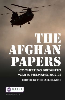 The Afghan Papers: Committing Britain to War in Helmand, 2005–06, 1st Edition (Paperback) book cover