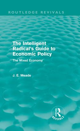 The Intelligent Radical's Guide to Economic Policy (Routledge Revivals): The Mixed Economy (Hardback) book cover