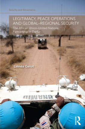 Legitimacy, Peace Operations and Global-Regional Security: The African Union-United Nations Partnership in Darfur (Hardback) book cover