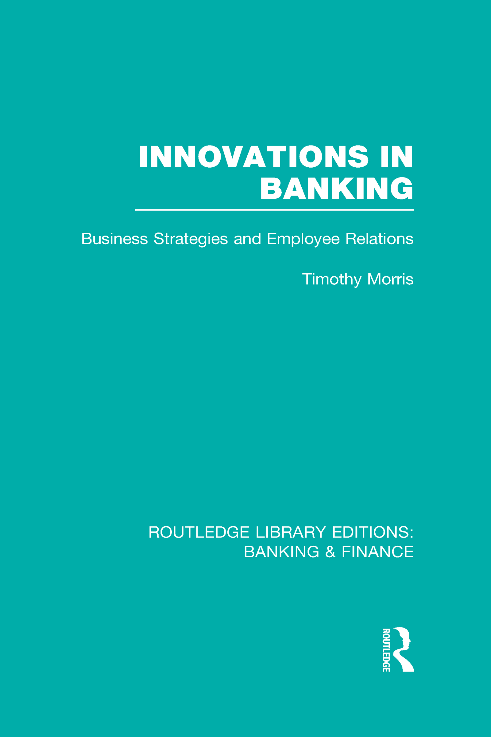 Innovations in Banking (RLE:Banking & Finance): Business Strategies and Employee Relations (Hardback) book cover