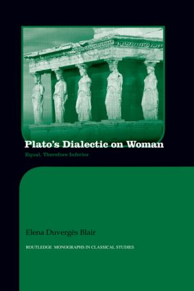 Plato's Dialectic on Woman: Equal, Therefore Inferior (Hardback) book cover