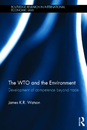 The WTO and the Environment: Development of competence beyond trade (Hardback) book cover
