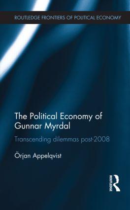The Political Economy of Gunnar Myrdal: Transcending Dilemmas Post-2008 (Hardback) book cover