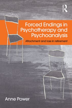 Forced Endings in Psychotherapy and Psychoanalysis: Attachment and loss in retirement, 1st Edition (Paperback) book cover