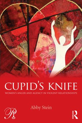 Cupid's Knife: Women's Anger and Agency in Violent Relationships book cover