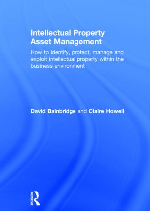 Intellectual Property Asset Management: How to identify, protect, manage and exploit intellectual property within the business environment, 1st Edition (Hardback) book cover