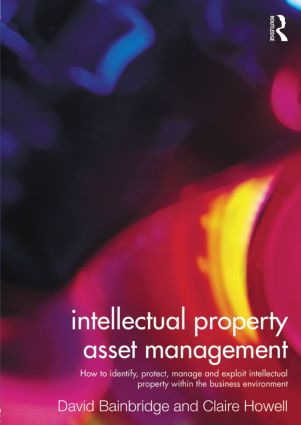 Intellectual Property Asset Management: How to identify, protect, manage and exploit intellectual property within the business environment (Paperback) book cover