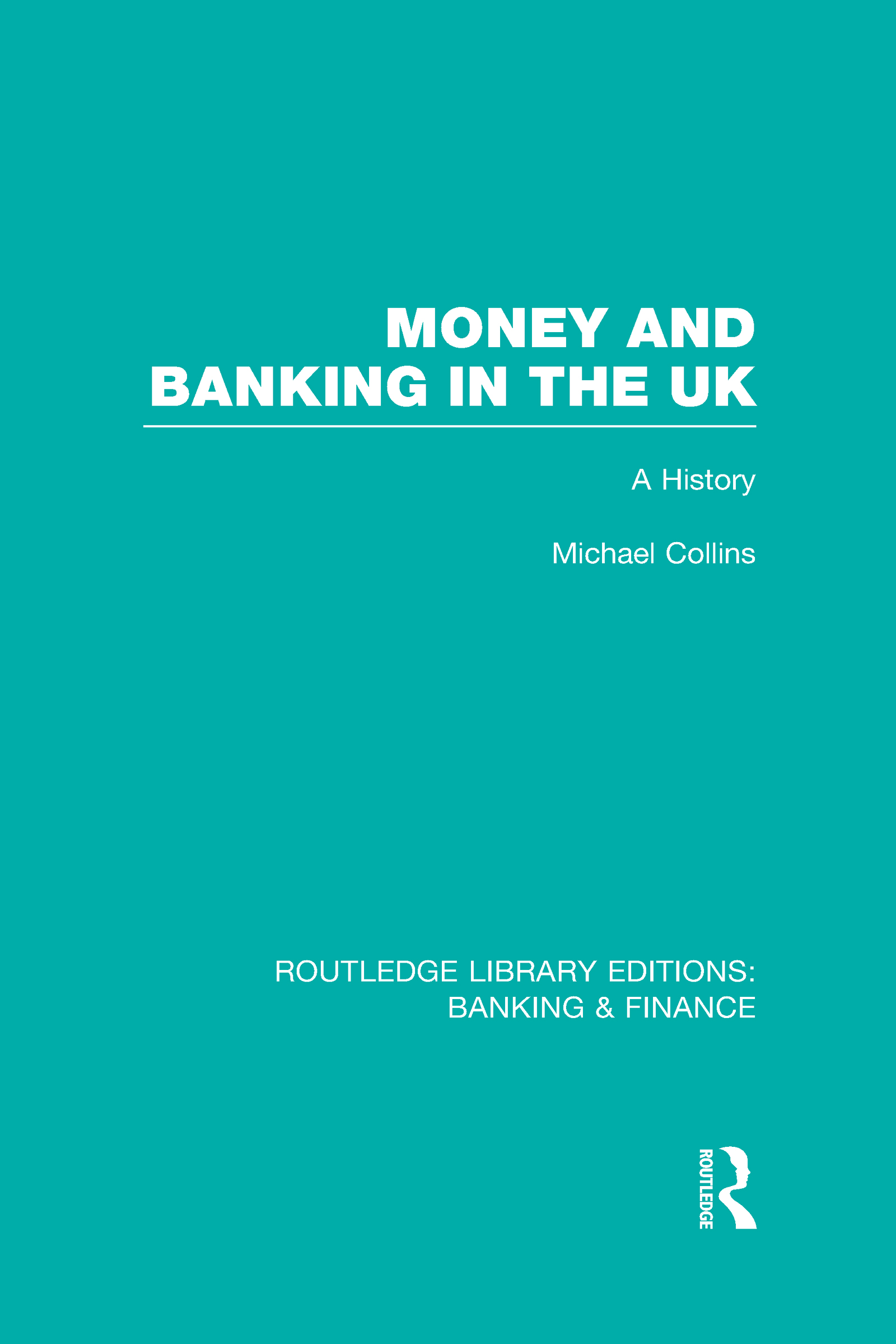 Money and Banking in the UK (RLE: Banking & Finance): A History (Hardback) book cover