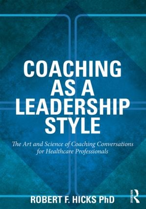 Coaching as a Leadership Style: The Art and Science of Coaching Conversations for Healthcare Professionals (Paperback) book cover
