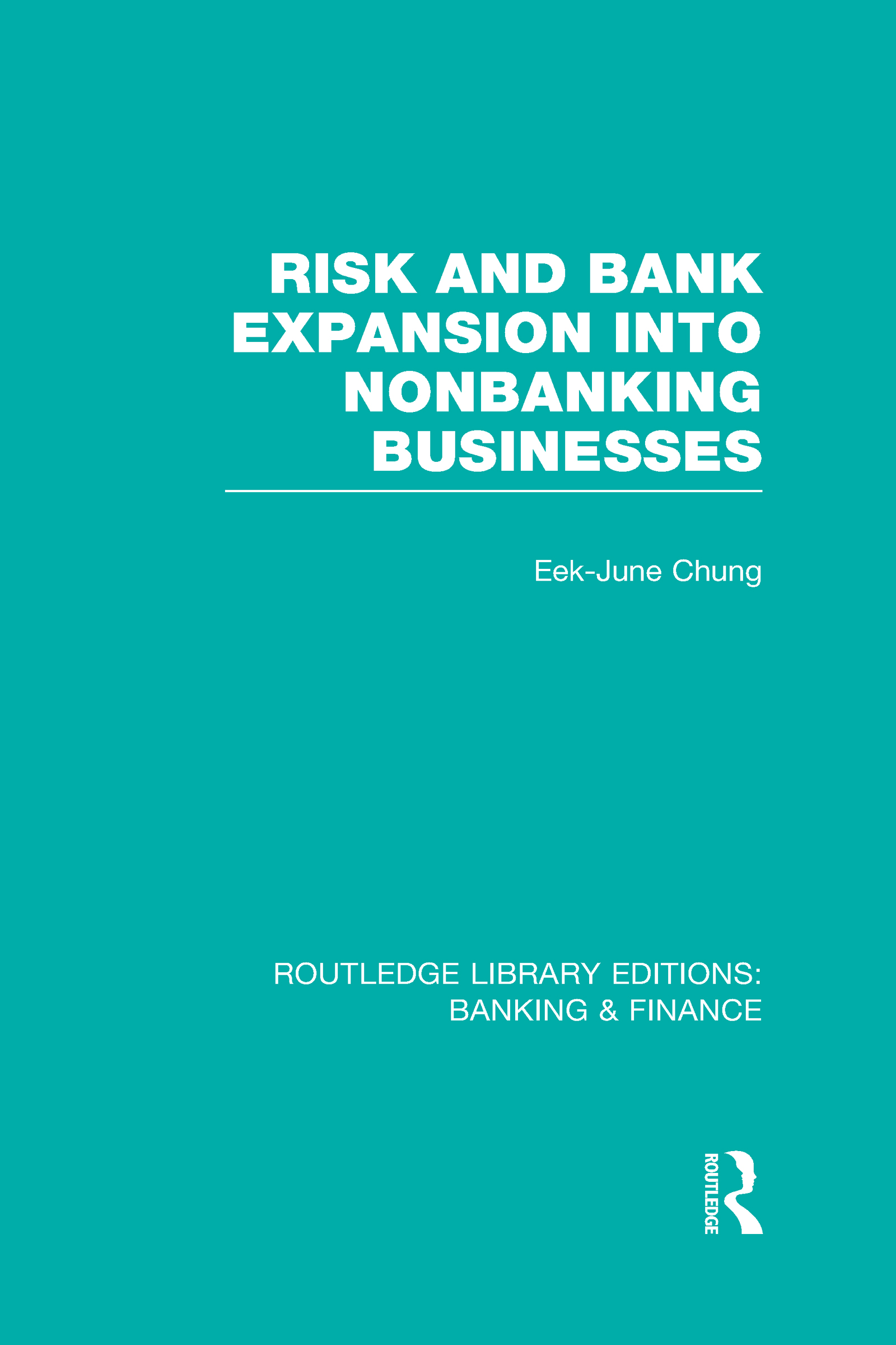Risk and Bank Expansion into Nonbanking Businesses (RLE: Banking & Finance) (Hardback) book cover