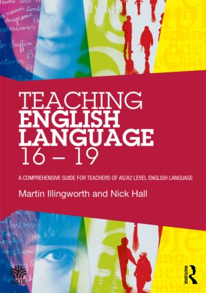 Teaching English Language 16 - 19: A comprehensive guide for teachers of AS/A2 level English Language, 1st Edition (Paperback) book cover