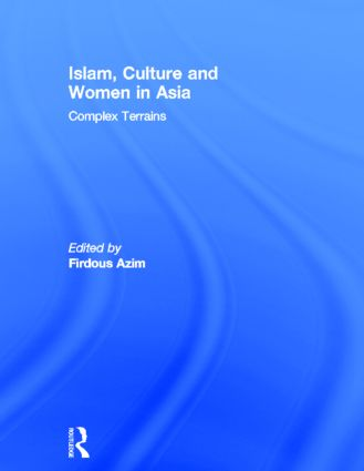Islam, Culture and Women in Asia: Complex Terrains book cover