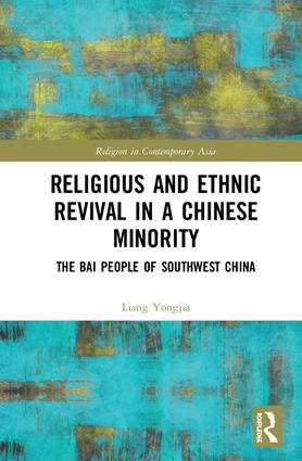 Religious and Ethnic Revival in a Chinese Minority: The Bai People of Southwest China book cover
