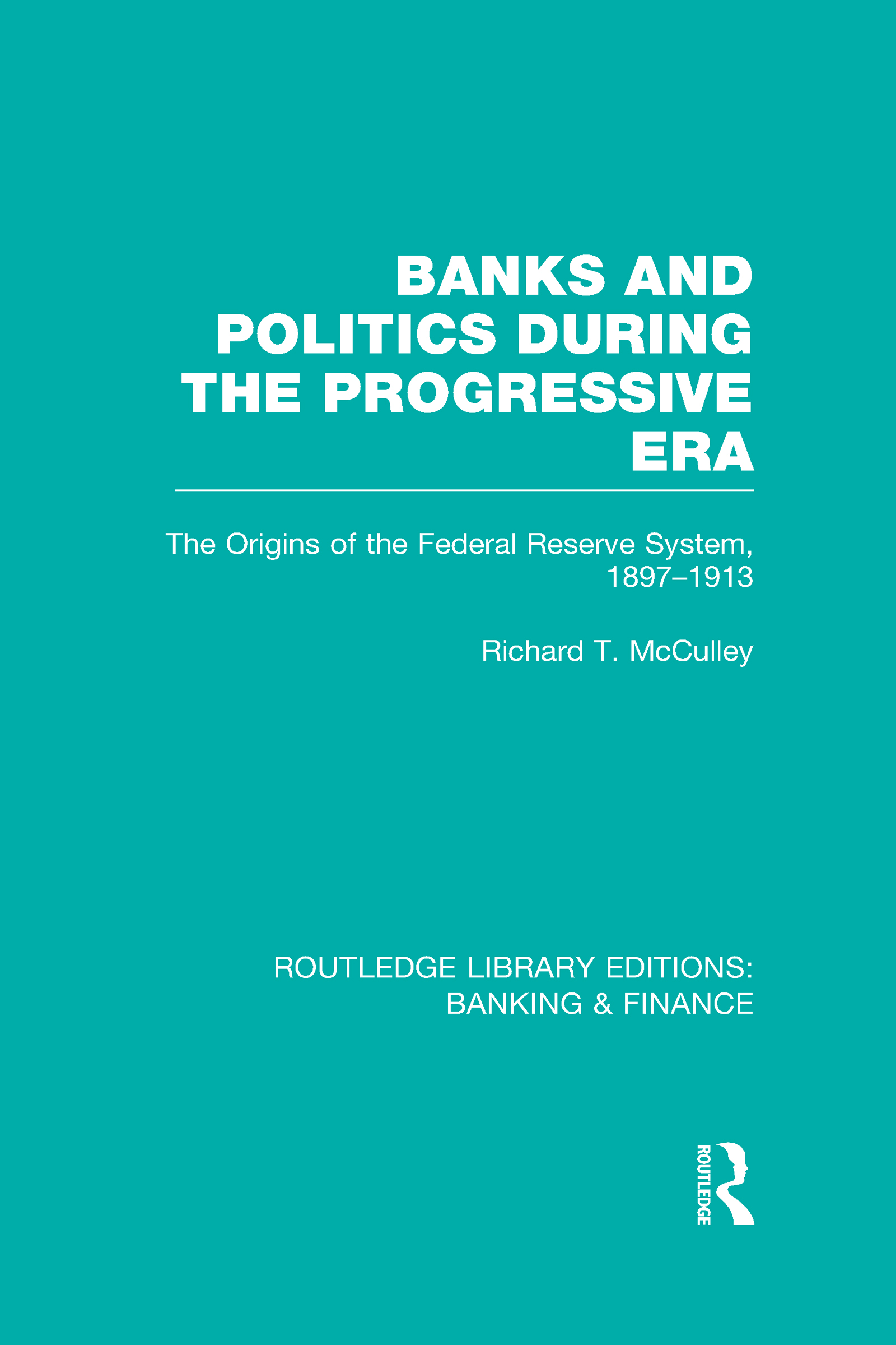 Banks and Politics During the Progressive Era (RLE Banking & Finance) (Hardback) book cover