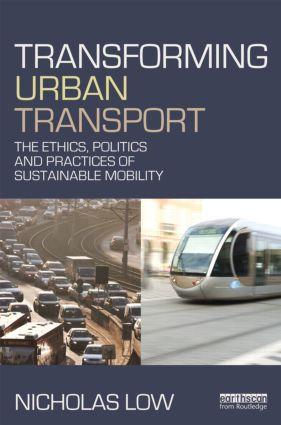 Transforming Urban Transport: The Ethics, Politics and Practices of Sustainable Mobility (Hardback) book cover