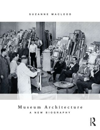 Museum Architecture: A New Biography, 1st Edition (Paperback) book cover