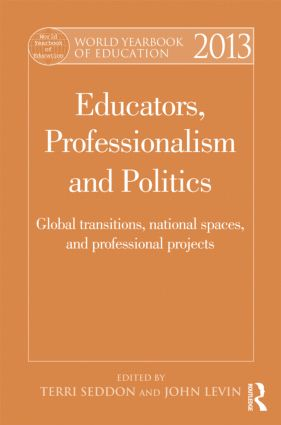 World Yearbook of Education 2013: Educators, Professionalism and Politics: Global Transitions, National Spaces and Professional Projects (Hardback) book cover