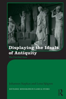 Displaying the Ideals of Antiquity: The Petrified Gaze (Hardback) book cover