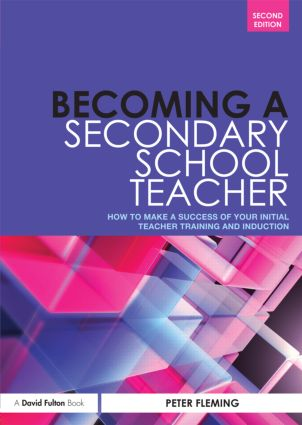 Becoming a Secondary School Teacher: How to Make a Success of your Initial Teacher Training and Induction, 2nd Edition (Paperback) book cover