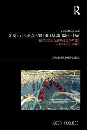 State Violence and the Execution of Law: Biopolitcal Caesurae of Torture, Black Sites, Drones (Hardback) book cover