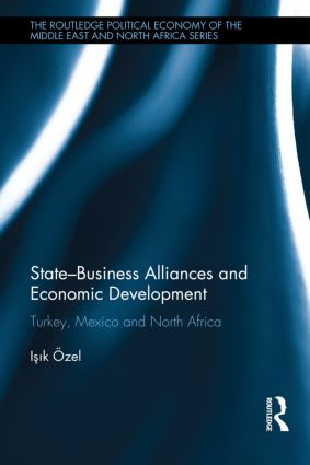 State–Business Alliances and Economic Development: Turkey, Mexico and North Africa (Hardback) book cover