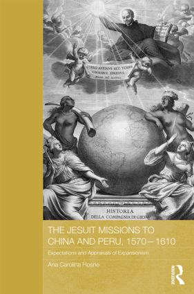 The Jesuit Missions to China and Peru, 1570-1610: Expectations and Appraisals of Expansionism, 1st Edition (Hardback) book cover