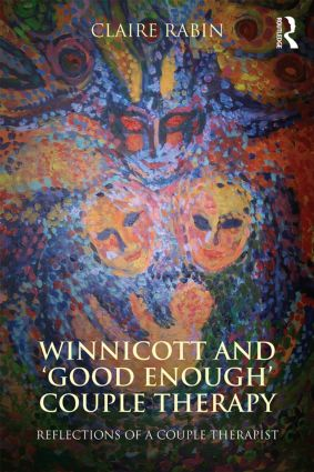 Winnicott and 'Good Enough' Couple Therapy: Reflections of a couple therapist, 1st Edition (Paperback) book cover
