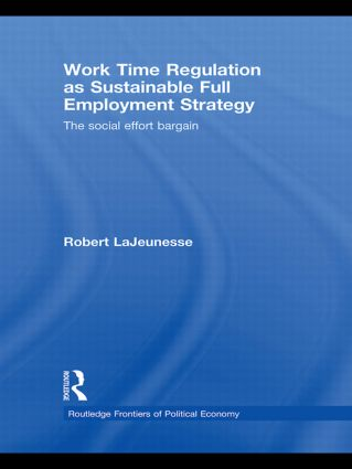 Work Time Regulation as Sustainable Full Employment Strategy: The Social Effort Bargain (Paperback) book cover
