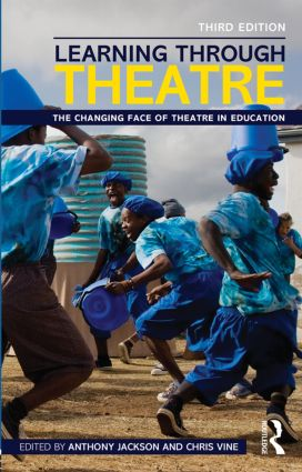 Learning Through Theatre: The Changing Face of Theatre in Education, 3rd Edition (Paperback) book cover