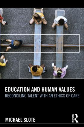 Education and Human Values: Reconciling Talent with an Ethics of Care, 1st Edition (Hardback) book cover