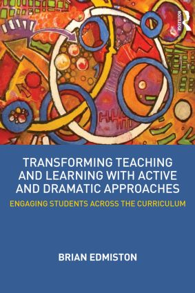 Transforming Teaching and Learning with Active and Dramatic Approaches: Engaging Students Across the Curriculum (Paperback) book cover