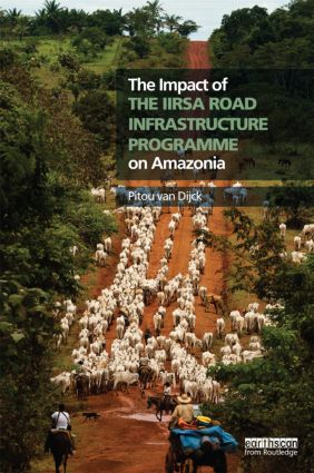 The Impact of the IIRSA Road Infrastructure Programme on Amazonia (Hardback) book cover