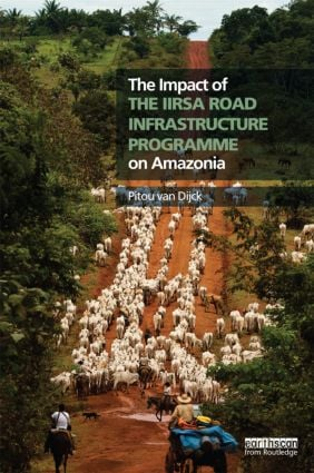 The Impact of the IIRSA Road Infrastructure Programme on Amazonia: 1st Edition (Hardback) book cover