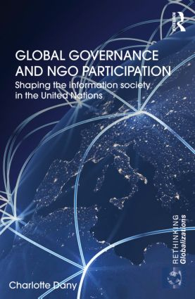 Global Governance and NGO Participation: Shaping the information society in the United Nations (Hardback) book cover