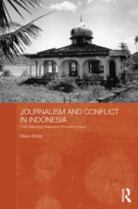 Journalism and Conflict in Indonesia: From Reporting Violence to Promoting Peace (Hardback) book cover