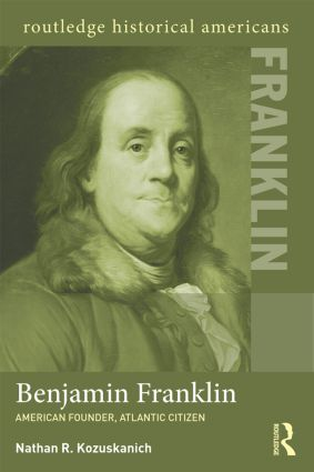 Benjamin Franklin: American Founder, Atlantic Citizen book cover