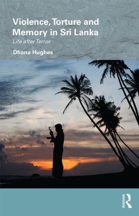 Violence, Torture and Memory in Sri Lanka: Life after Terror (Hardback) book cover