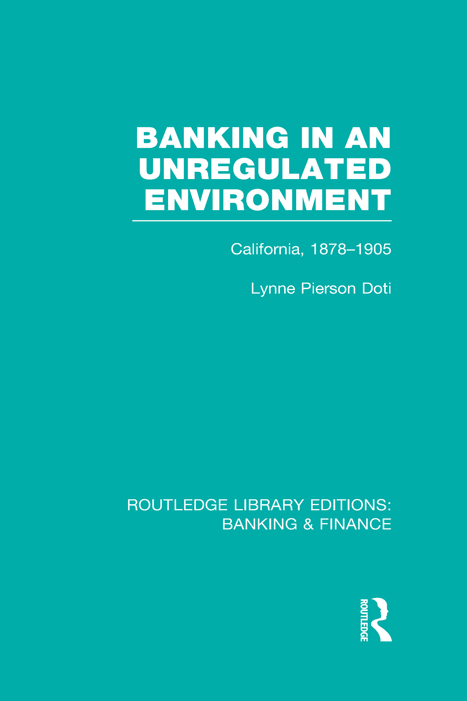 Banking in an Unregulated Environment (RLE Banking & Finance): California, 1878-1905 (Hardback) book cover
