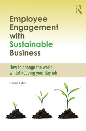 Employee Engagement with Sustainable Business: How to Change the World Whilst Keeping Your Day Job (Hardback) book cover