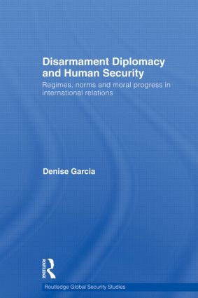 Disarmament Diplomacy and Human Security: Regimes, Norms and Moral Progress in International Relations (Hardback) book cover
